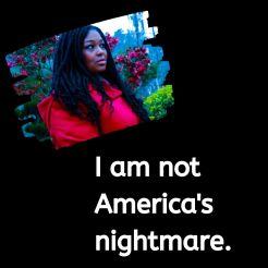 I am not America's nightmare. (1)
